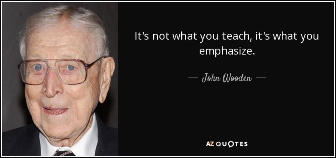 quote-it-s-not-what-you-teach-it-s-what-you-emphasize-john-wooden-54-97-19-2